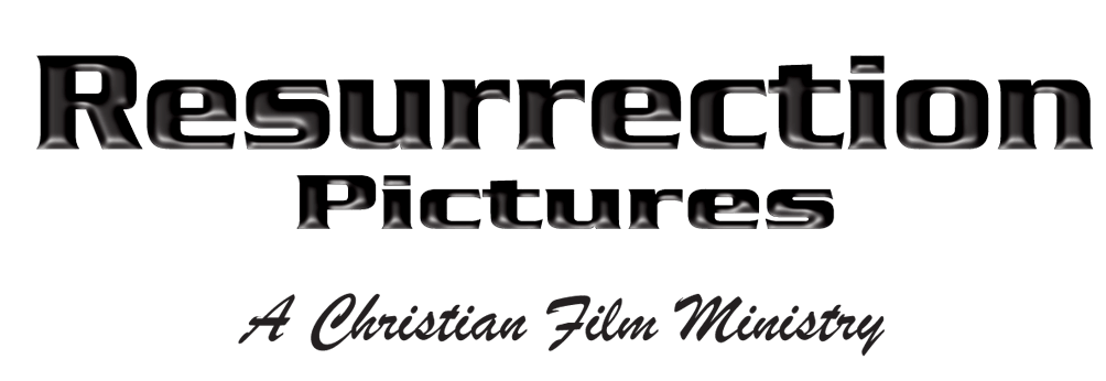 Resurrection Pictures A Christian Film Ministry